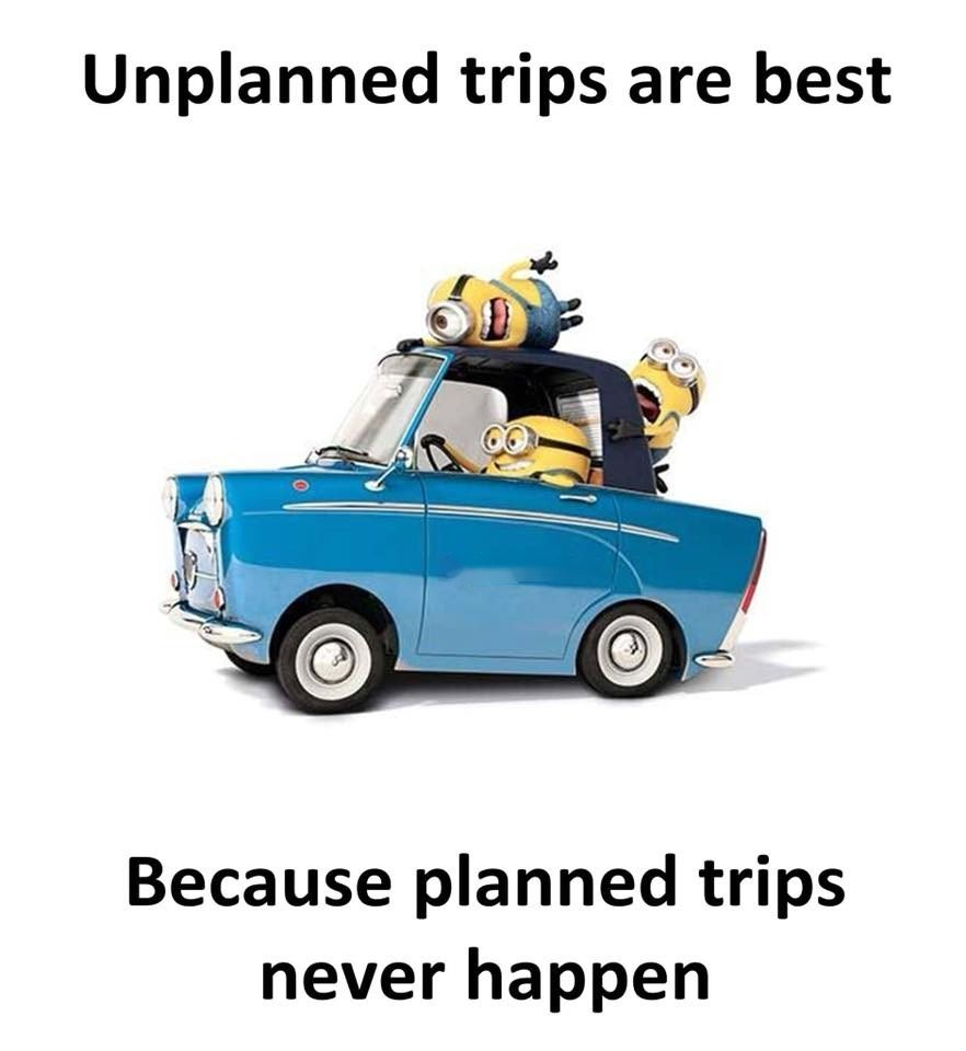 Unplanned Trips Are...