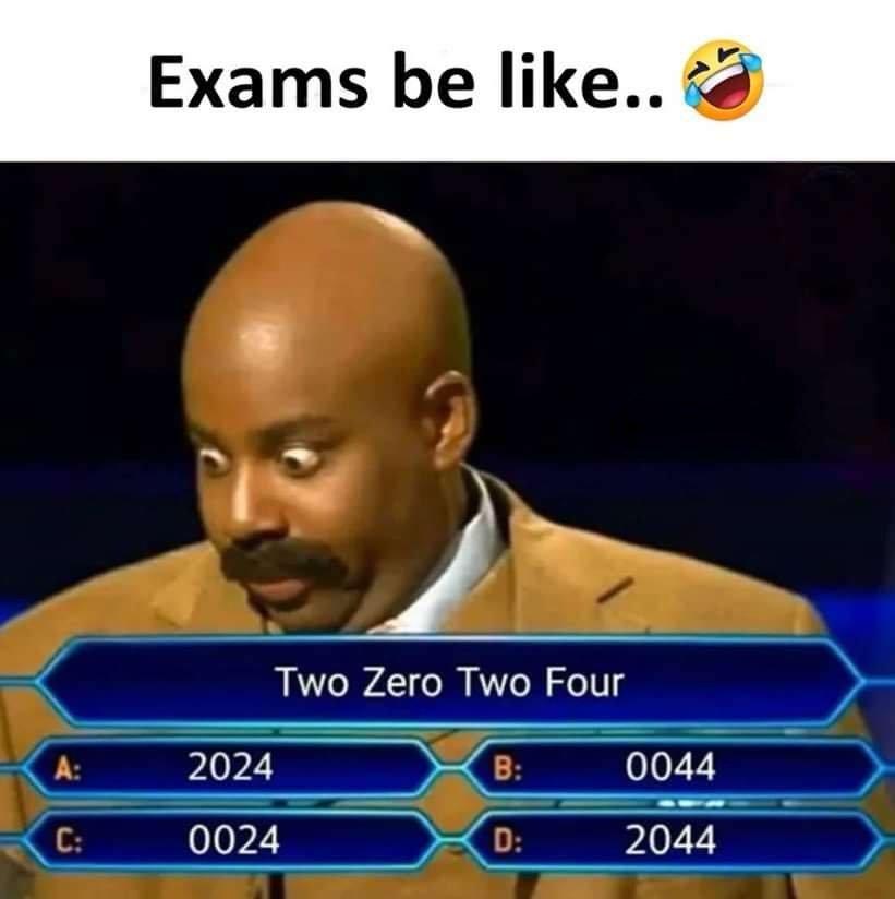 Exams Be Like...