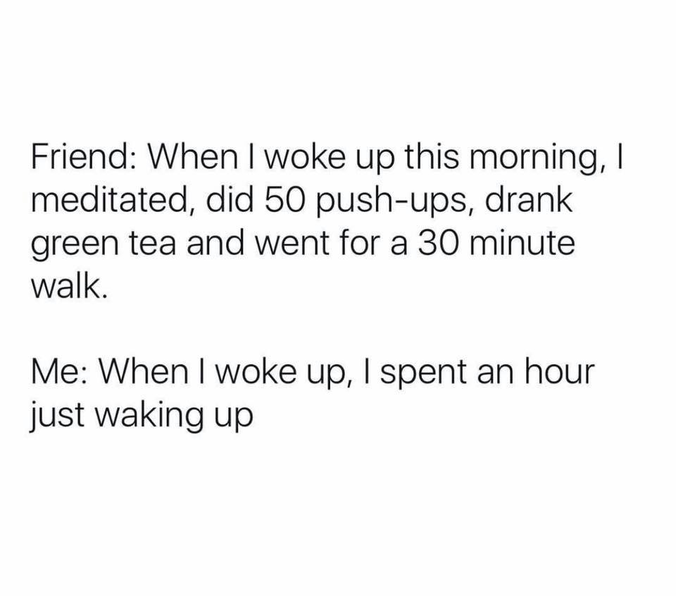 Friend: When I...