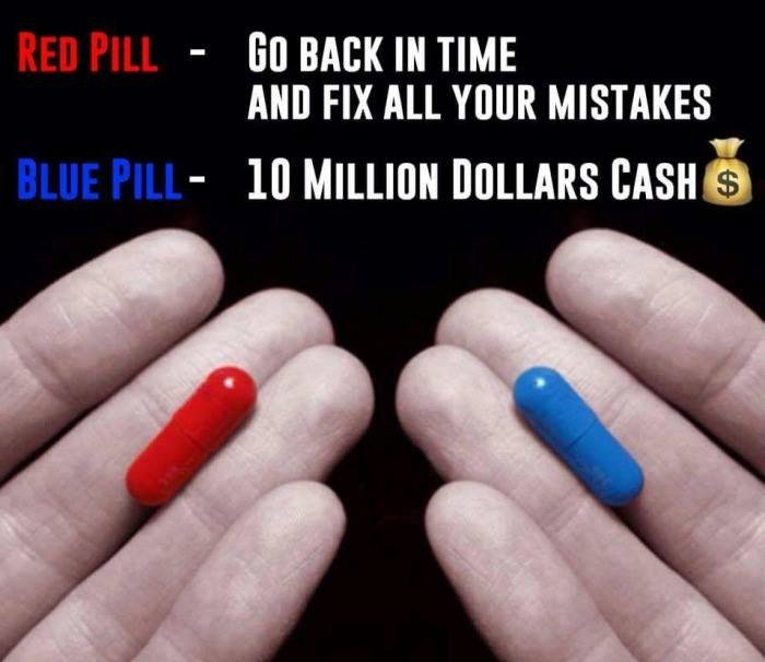 Red Pill vs Blue Pill...