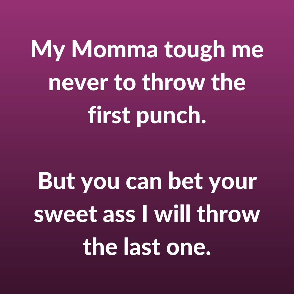 My Momma Tough...